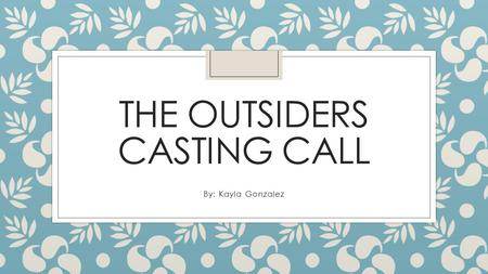 THE OUTSIDERS CASTING CALL By: Kayla Gonzalez. Robert Sheehan as Ponyboy Curtis -Ponyboy has long light brown, reddish hair and green grayish eyes. -Ponyboy.