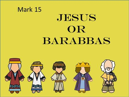 Mark 15 Jesus or Barabbas. Who was Annas? Mark 15 Annas was the father in law to Caiaphas, which was the high priest that same year. (John 18:13) He was.