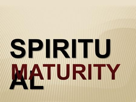 SPIRITU AL.  What are some characteristics of being spiritually maturity?  What does God call spiritual maturity? Acts 4:1- 13 1 1 As they were speaking.