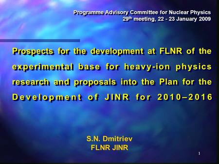 1 Programme Advisory Committee for Nuclear Physics 29 th meeting, 22 - 23 January 2009 Programme Advisory Committee for Nuclear Physics 29 th meeting,