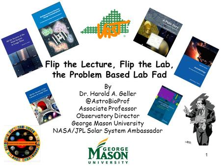 1 Flip the Lecture, Flip the Lab, the Problem Based Lab Fad By Dr. Harold A. Associate Professor Observatory Director George Mason.