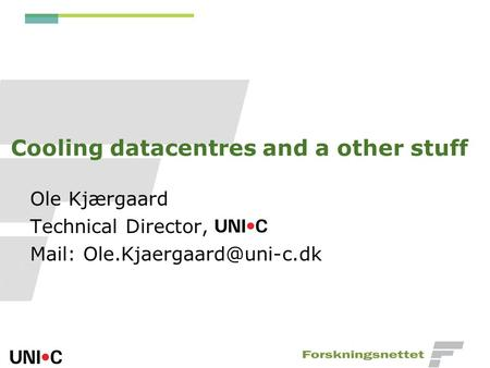 Cooling datacentres and a other stuff Ole Kjærgaard Technical Director, Mail: