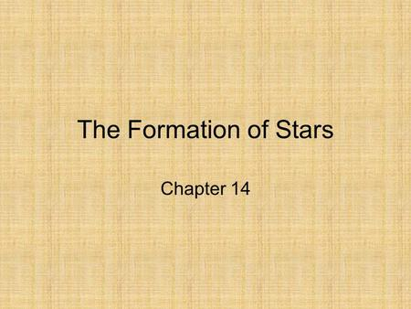 The Formation of Stars Chapter 14. Where Do the Stars Form? Most stars form within giant clouds of molecular gas. These clouds typically contain enough.