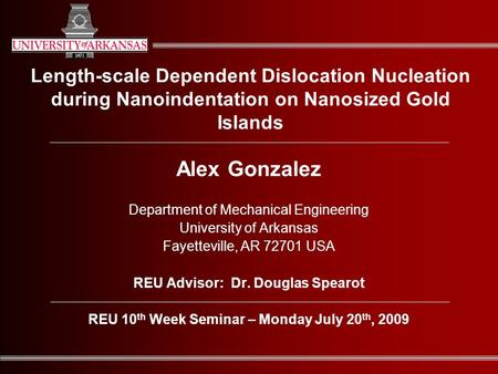 Length-scale Dependent Dislocation Nucleation during Nanoindentation on Nanosized Gold Islands Alex Gonzalez Department of Mechanical Engineering University.
