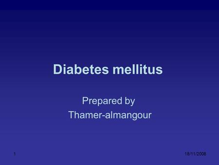 18/11/20081 Diabetes mellitus Prepared by Thamer-almangour.