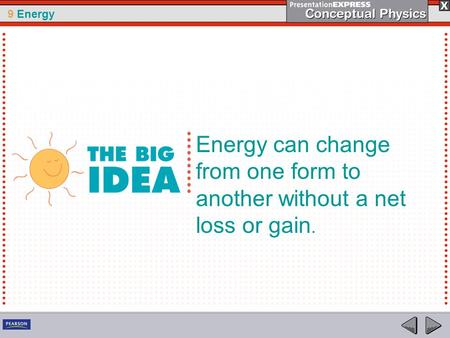9 Energy Energy can change from one form to another without a net loss or gain.