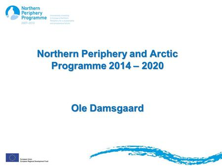Northern Periphery and Arctic Programme 2014 – 2020 Ole Damsgaard.