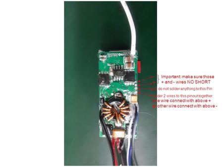 - + pls do not solder anything to this Pin solder 2 wires to this pinout together one wire connect with above + another wire connect with above - Important: