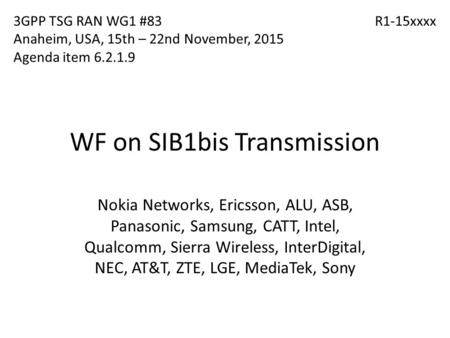 WF on SIB1bis Transmission Nokia Networks, Ericsson, ALU, ASB, Panasonic, Samsung, CATT, Intel, Qualcomm, Sierra Wireless, InterDigital, NEC, AT&T, ZTE,