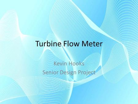 Turbine Flow Meter Kevin Hooks Senior Design Project.