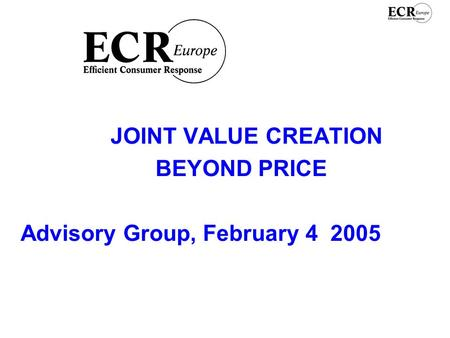 JOINT VALUE CREATION BEYOND PRICE Advisory Group, February 4 2005.