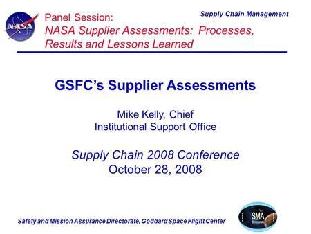 Safety and Mission Assurance Directorate, Goddard Space Flight Center Supply Chain Management Panel Session: NASA Supplier Assessments: Processes, Results.