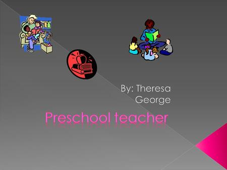  Being a preschool teacher can be a lot of hard work. Everyday you need to teach young kids, up to five years old, by doing activities that promote social,