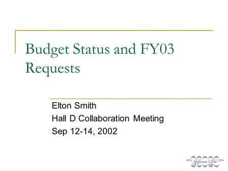 Budget Status and FY03 Requests Elton Smith Hall D Collaboration Meeting Sep 12-14, 2002.