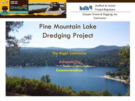 Pine Mountain Lake Dredging Project Moffatt & Nichol Project Engineers Cooper Crane & Rigging, Inc. Contractor The Right Contractor Adaptability Communication.