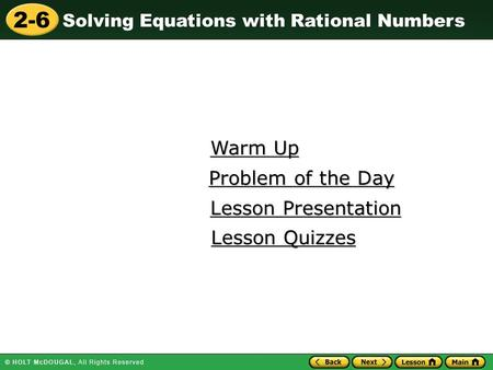 2-6 Solving Equations with Rational Numbers Warm Up Warm Up Lesson Presentation Lesson Presentation Problem of the Day Problem of the Day Lesson Quizzes.