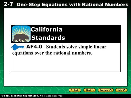 Evaluating Algebraic Expressions 2-7 One-Step Equations with Rational Numbers AF4.0 Students solve simple linear equations over the rational numbers. California.
