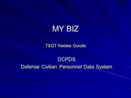 MY BIZ TSGT Keelee Goode DCPDS Defense Civilian Personnel Data System.