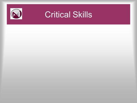 Critical Skills. To know what is meant by Critical Skills To understand how to develop Critical Skills in the classroom Pace and Challenge Objectives.