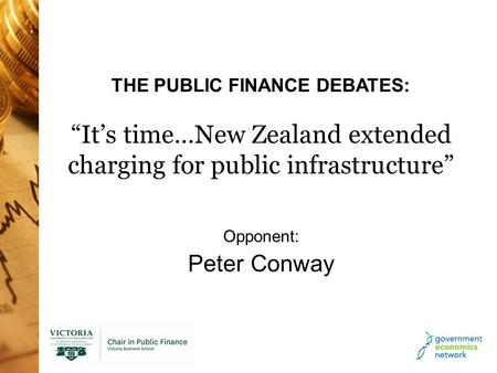 "THE PUBLIC FINANCE DEBATES: ""It's time…New Zealand extended charging for public infrastructure"" Opponent: Peter Conway."