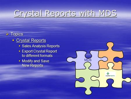 Crystal Reports with MDS  Topics  Crystal Reports  Sales Analysis Reports  Export Crystal Report to different formats  Modify and Save New Reports.