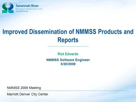 1 D O C U M E N T A T I O N & I N F O R M A T I O N S E R V I C E S 1 Improved Dissemination of NMMSS Products and Reports NMMSS Software Engineer 5/20/2009.