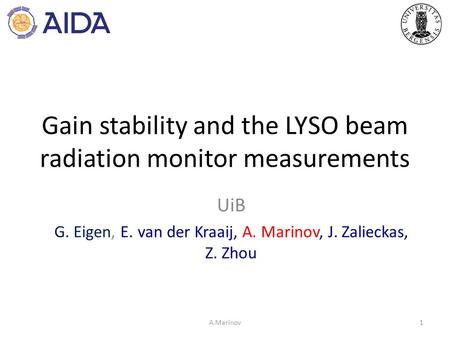 Gain stability and the LYSO beam radiation monitor measurements UiB G. Eigen, E. van der Kraaij, A. Marinov, J. Zalieckas, Z. Zhou 1A.Marinov.