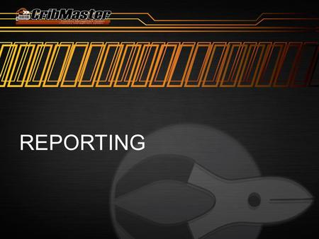 REPORTING. CRIBMASTER REPORTING Cribmaster includes over 200 canned reports. These reports are broken down into sections.