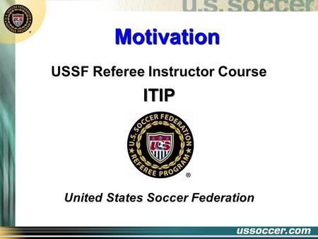 Motivation USSF Referee Instructor CourseITIP United States Soccer Federation.