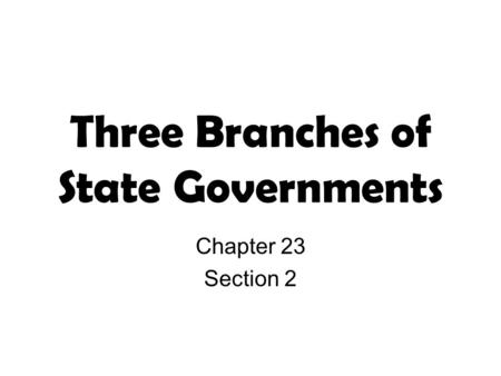 Three Branches of State Governments Chapter 23 Section 2.