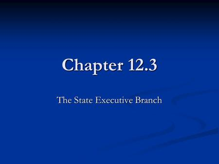 Chapter 12.3 The State Executive Branch. Office of Governor The governor is a state's chief executive. In most states, the governor must be an American.
