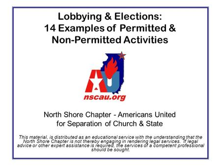 Lobbying & Elections: 14 Examples of Permitted & Non-Permitted Activities This material, is distributed as an educational service with the understanding.