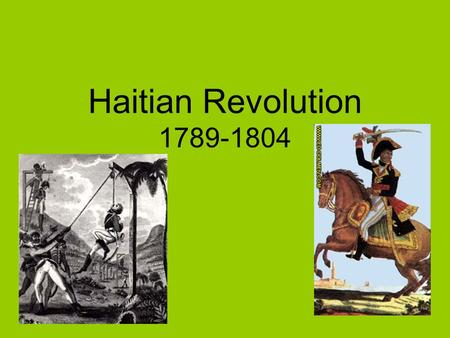 Haitian Revolution 1789-1804. Early French Domination France took western 1/3 of island from Spain French colonists brought African slaves to develop.
