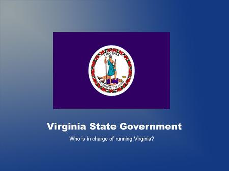 Virginia State Government Who is in charge of running Virginia?