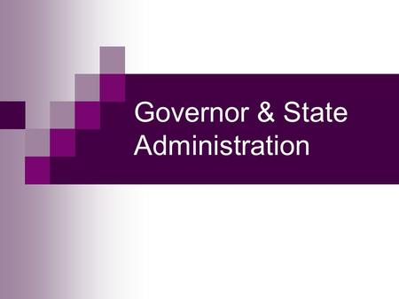 Governor & State Administration. The Governorship is a direct descendent of the earliest office A. Qualifications 1. Formal (typically)- U.S. Citizen,