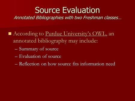 Source Evaluation Annotated Bibliographies with two Freshman classes… According to Purdue University's OWL, an annotated bibliography may include: According.