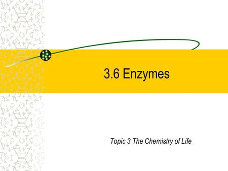 3.6 Enzymes Topic 3 The Chemistry of Life. Enzymes Catalysts are substances which speed up chemical reactions. Enzymes are Biological Catalysts. –They.