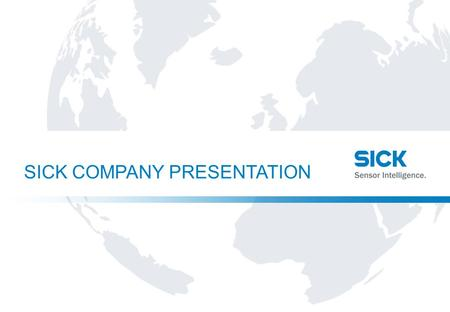 Center line content SICK COMPANY PRESENTATION. Center line content 2Name | EventDate SICK AT A GLANCE  SICK – worldwide one of the leading manufacturers.