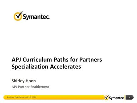 1 APJ Curriculum Paths for Partners Specialization Accelerates Shirley Hoon APJ Partner Enablement Partner Enablement Oct 6 2010.