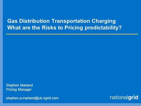 Gas Distribution Transportation Charging What are the Risks to Pricing predictability? Stephen Marland Pricing Manager