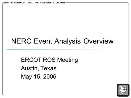 NERC Event Analysis Overview ERCOT ROS Meeting Austin, Texas May 15, 2006.