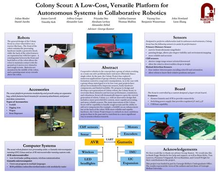 Colony Scout: A Low-Cost, Versatile Platform for Autonomous Systems in Collaborative Robotics Julian BinderJames CarrollJeffrey CooperPriyanka DeoLalitha.