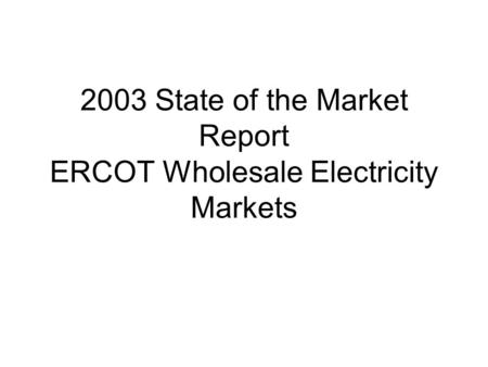 2003 State of the Market Report ERCOT Wholesale Electricity Markets.