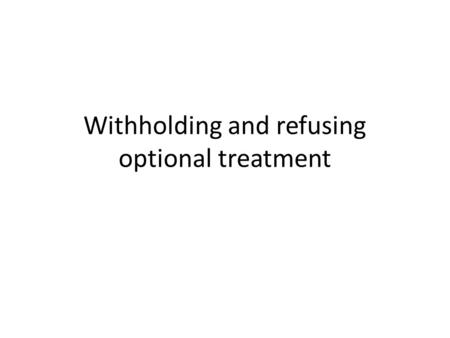 Withholding and refusing optional treatment. Cases Withholding treatment Karen Ann Quinlan -Right to die controversy in US -Valium and alcohol  unconscious.