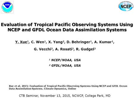 Evaluation of Tropical Pacific Observing Systems Using NCEP and GFDL Ocean Data Assimilation Systems Y. Xue 1, C. Wen 1, X. Yang 2, D. Behringer 1, A.