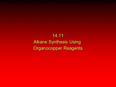 14.11 Alkane Synthesis Using Organocopper Reagents.