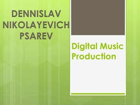 Digital Music Production.  My research paper is about creating digital music  One thing from research…