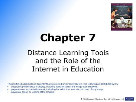 Chapter 7 Distance Learning Tools and the Role of the Internet in Education © 2010 Pearson Education, Inc. All rights reserved. This multimedia product.