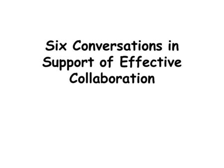 Six Conversations in Support of Effective Collaboration.