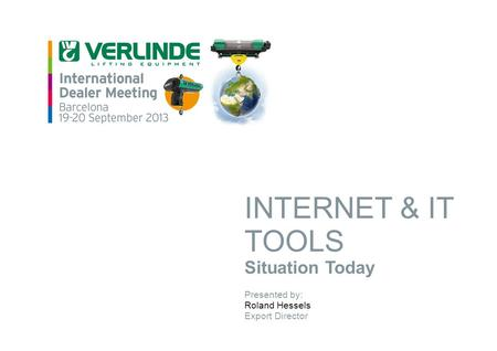 INTERNET & IT TOOLS Situation Today Presented by: Roland Hessels Export Director.